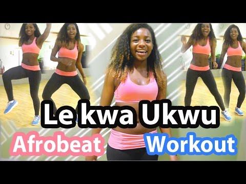 Le Kwa Ukwu | Afrobeat Workout